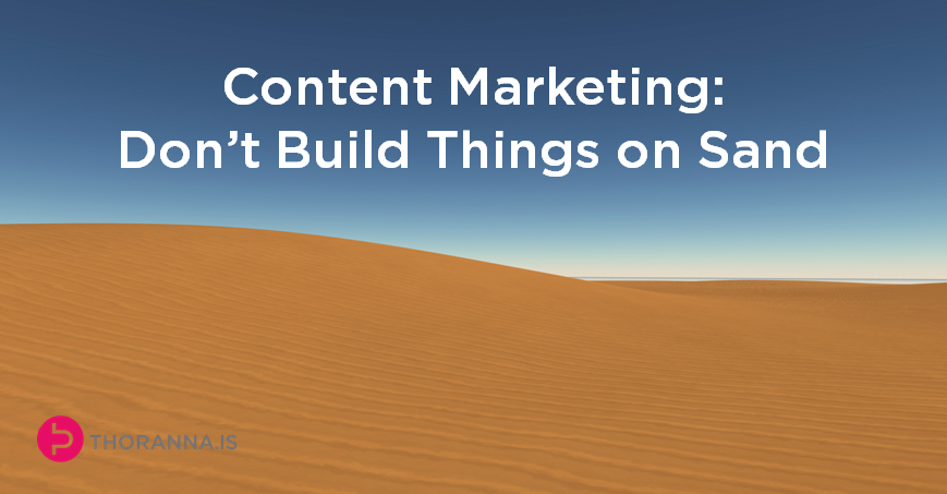 content marketing don't build things on sand
