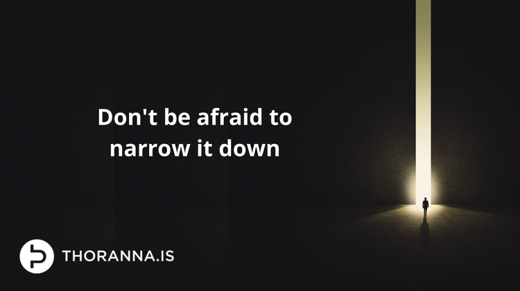 don't be afraid to narrow it down - thoranna.is