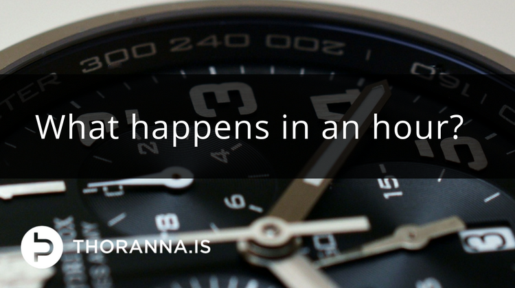 what happens in an hour - thoranna.is