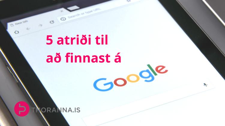 5 atriði til að finnast á Google - thoranna.is