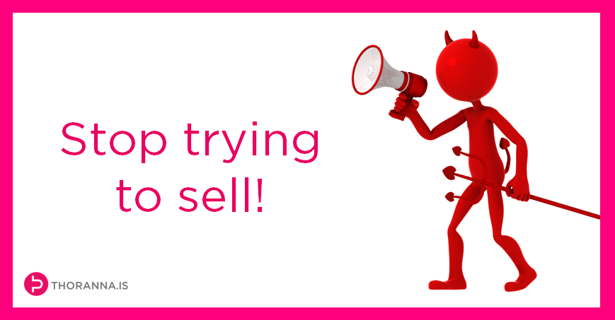 stop trying to sell