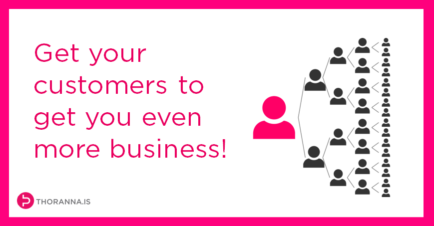 get your customers to get you even more business
