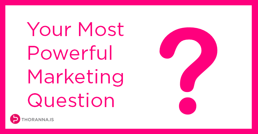 your most powerful marketing question