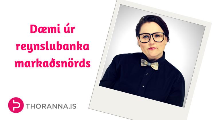 dæmi úr reynslubanka markaðsnörds - thoranna.is