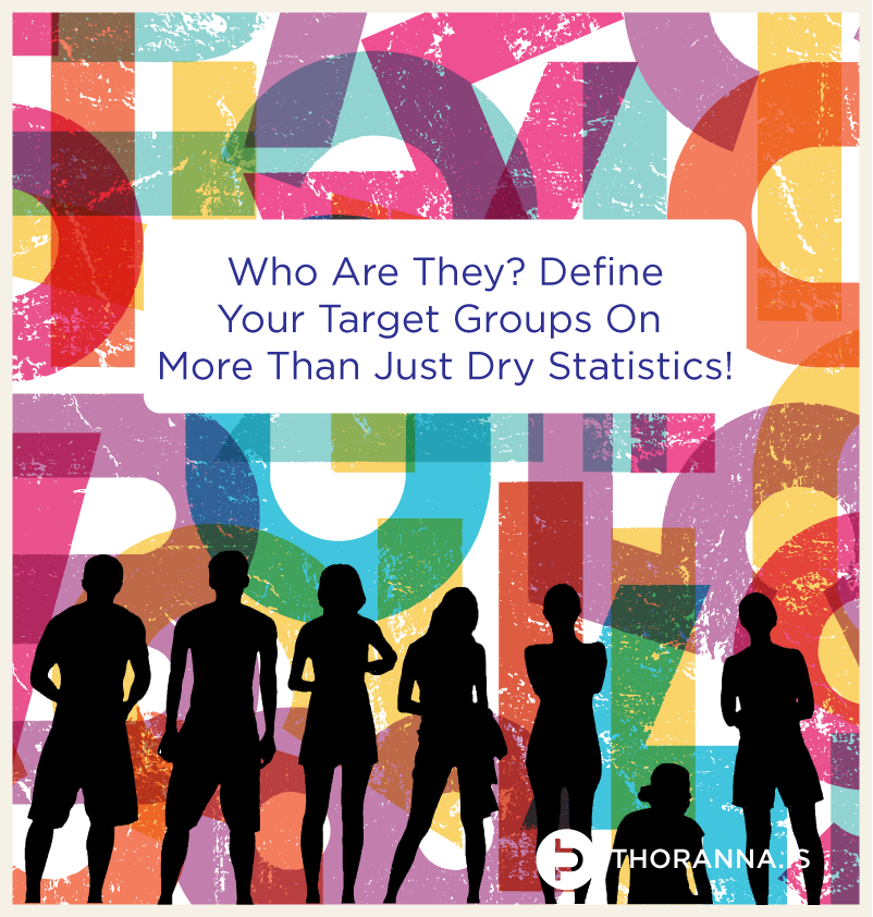 Who Are They? Define Your Target Groups On More Than Just Dry Statistics