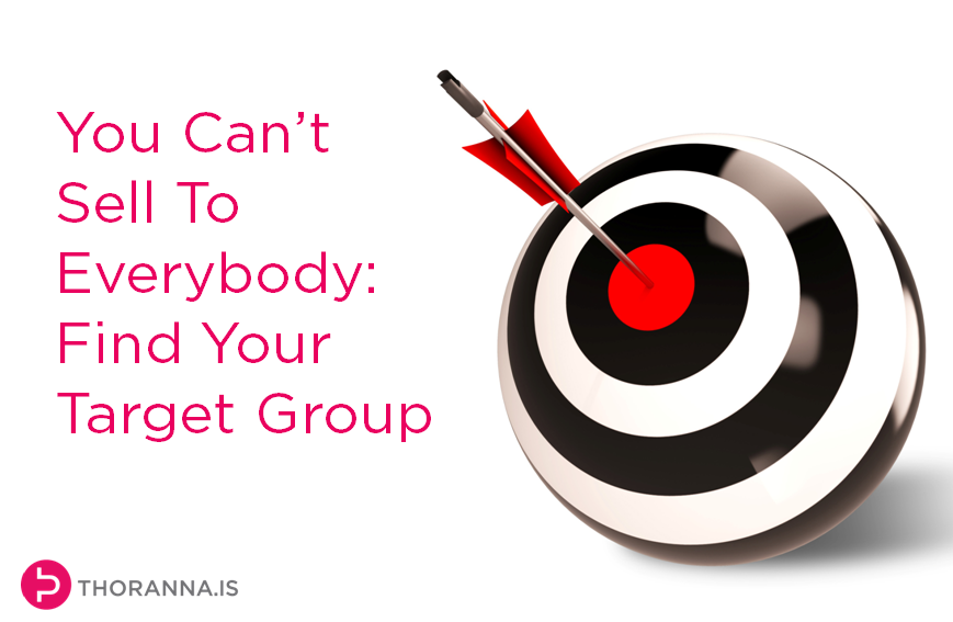You Can't Sell To Everybody - Find Your Target Group