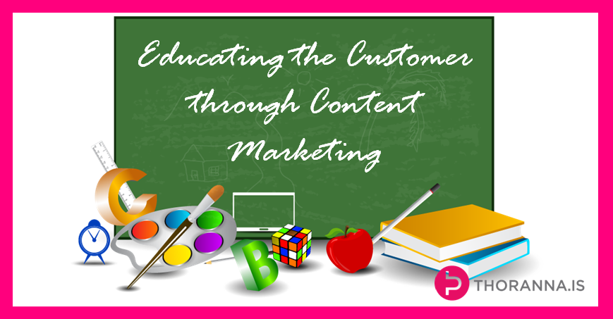 Educating the Customer Through Content Marketing