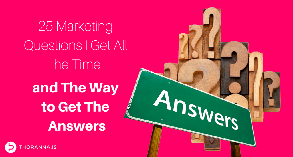25 marketing questions i get all the time and the way to get the answers
